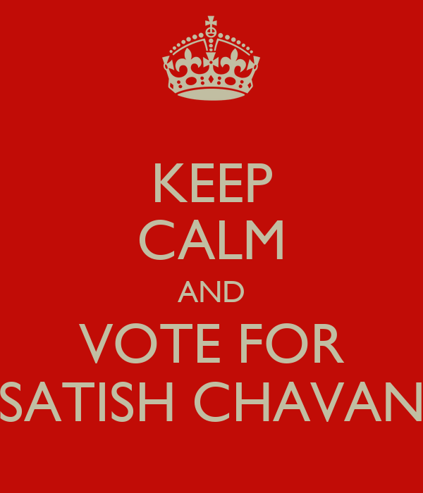 KEEP CALM AND VOTE FOR SATISH CHAVAN