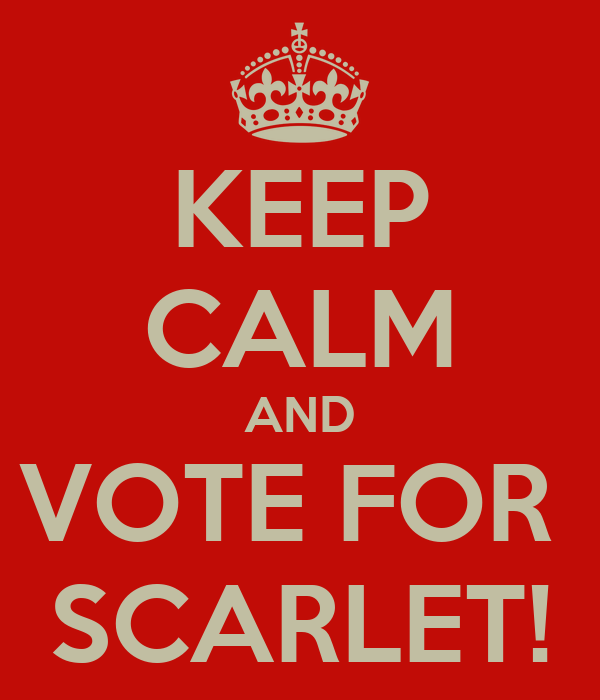 KEEP CALM AND VOTE FOR  SCARLET!