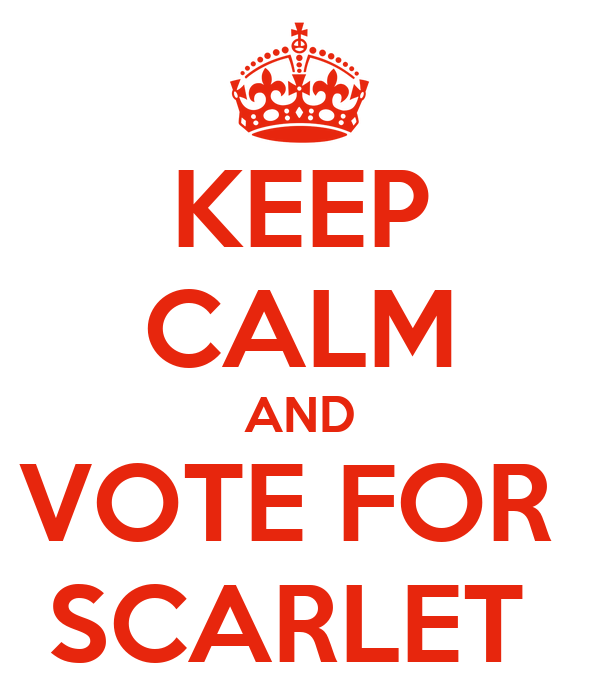 KEEP CALM AND VOTE FOR  SCARLET