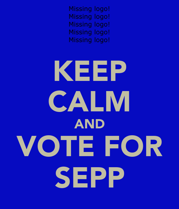 KEEP CALM AND VOTE FOR SEPP