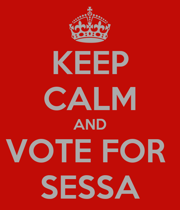 KEEP CALM AND VOTE FOR  SESSA