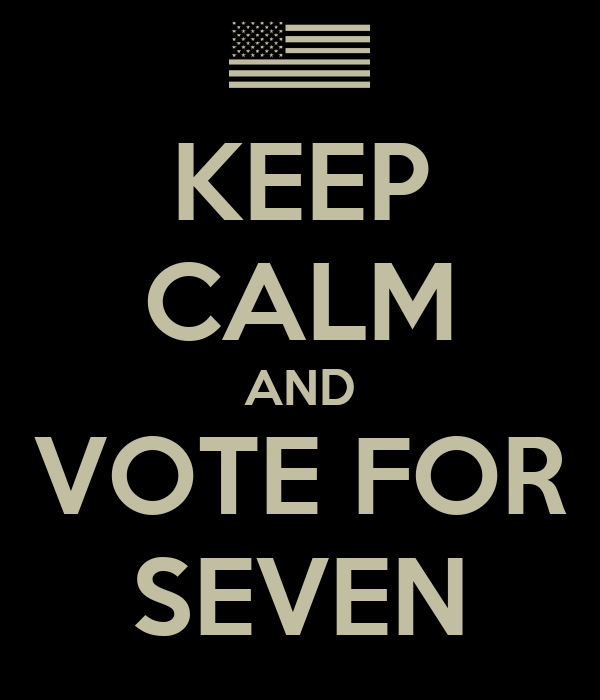 KEEP CALM AND VOTE FOR SEVEN