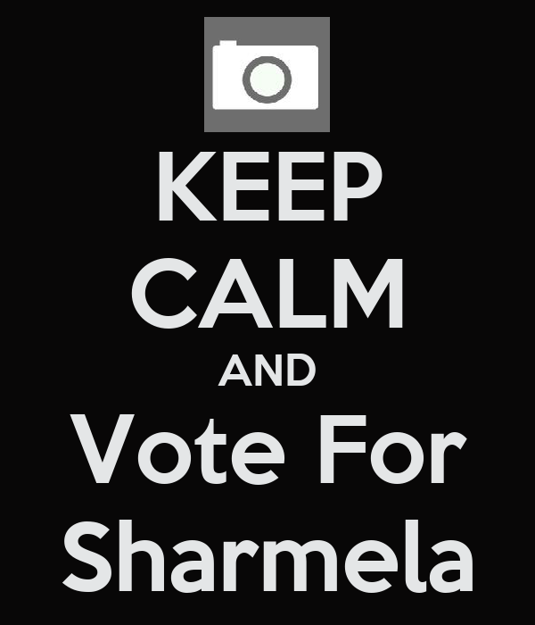 KEEP CALM AND Vote For Sharmela
