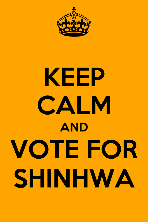 KEEP CALM AND VOTE FOR SHINHWA