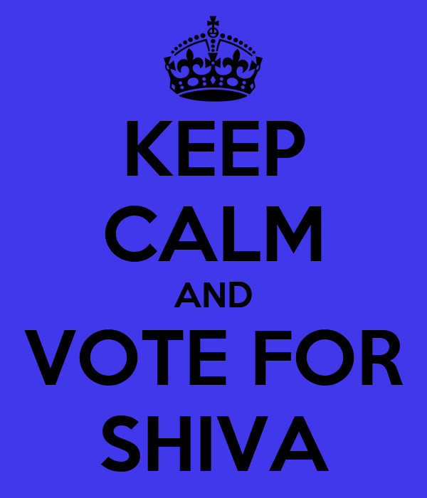 KEEP CALM AND VOTE FOR SHIVA