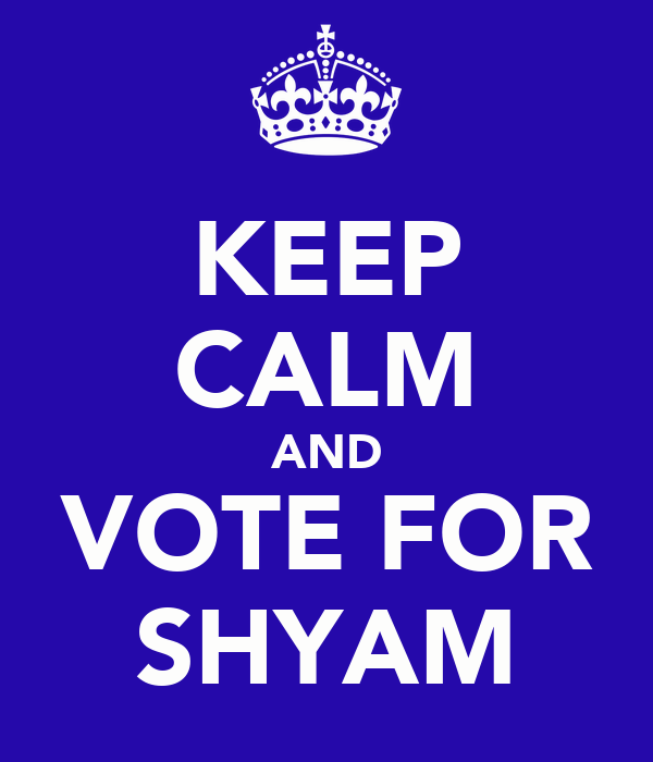 KEEP CALM AND VOTE FOR SHYAM