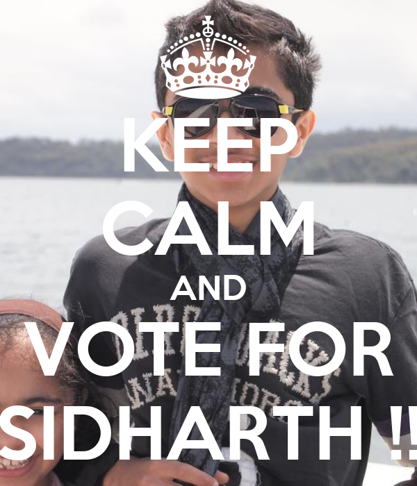 KEEP CALM AND VOTE FOR SIDHARTH !!