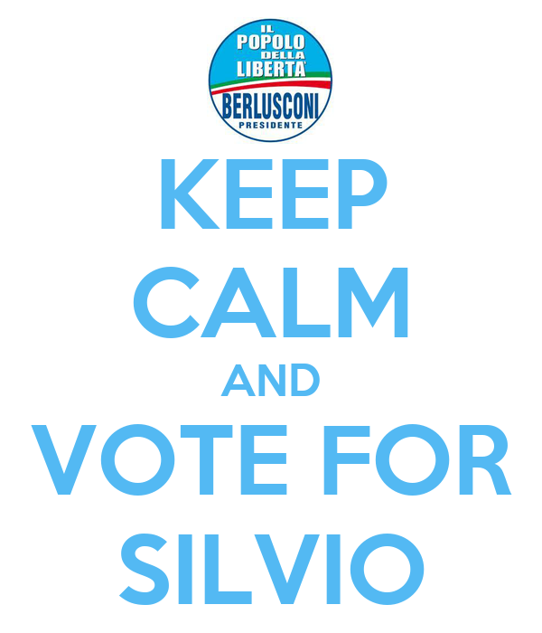 KEEP CALM AND VOTE FOR SILVIO
