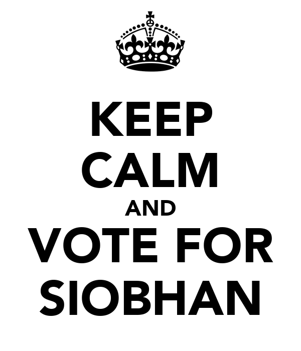 KEEP CALM AND VOTE FOR SIOBHAN