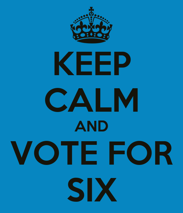 KEEP CALM AND VOTE FOR SIX
