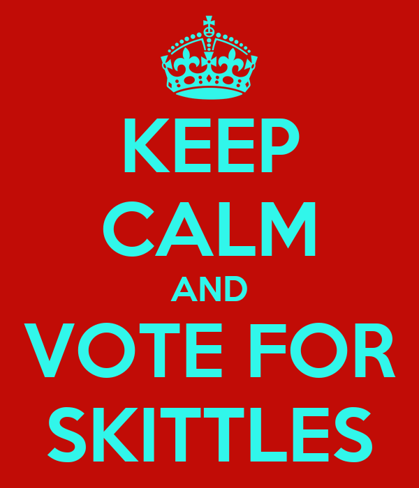 KEEP CALM AND VOTE FOR SKITTLES