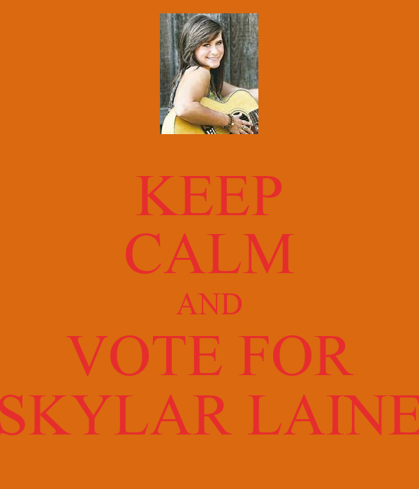 KEEP CALM AND VOTE FOR SKYLAR LAINE