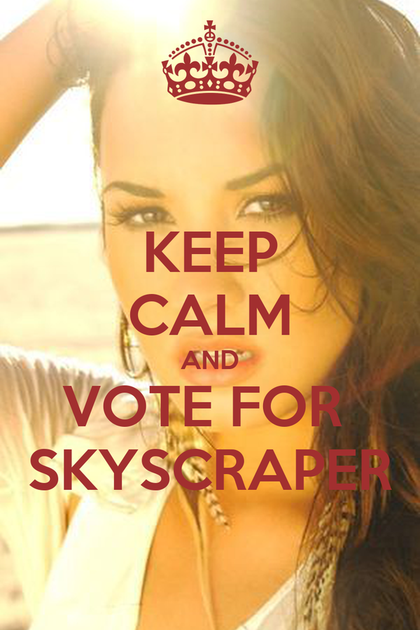 KEEP CALM AND VOTE FOR  SKYSCRAPER
