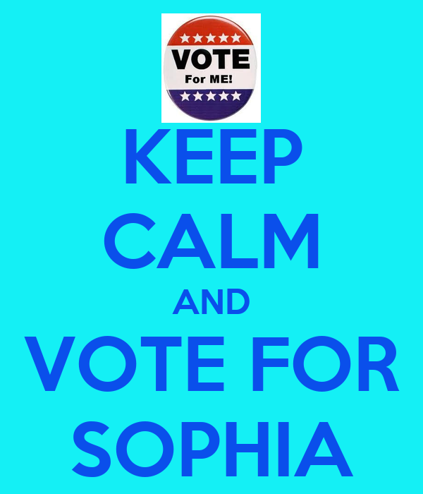 KEEP CALM AND VOTE FOR SOPHIA