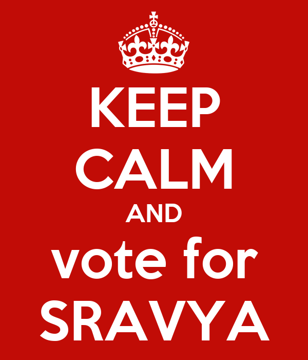 KEEP CALM AND  vote for  SRAVYA