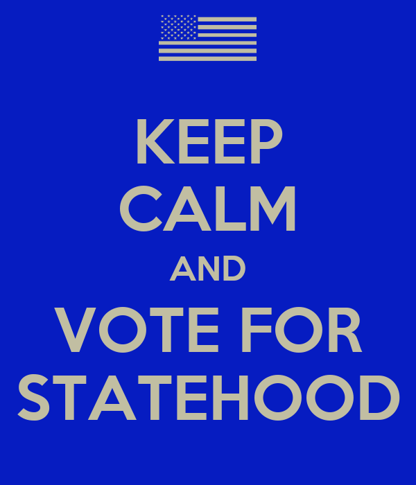 KEEP CALM AND VOTE FOR STATEHOOD