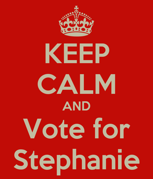 KEEP CALM AND Vote for Stephanie