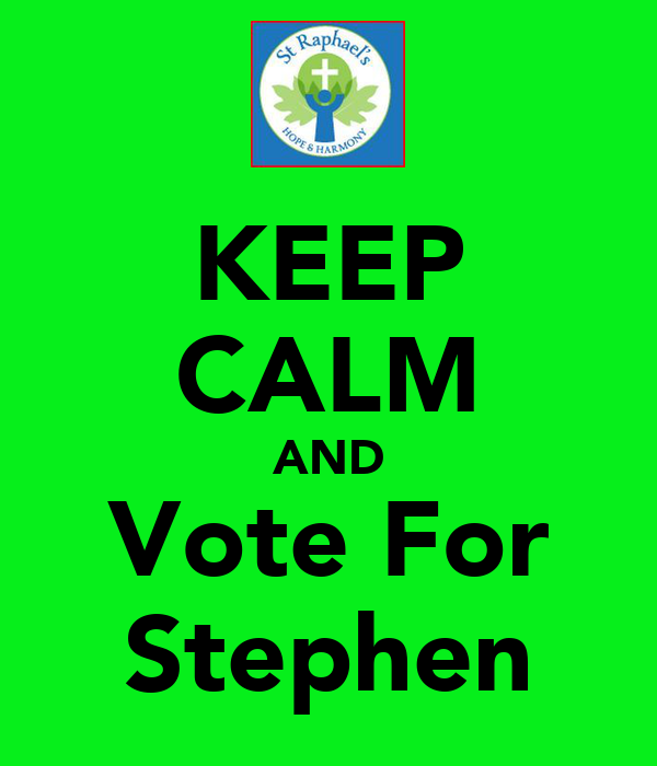 KEEP CALM AND  Vote For  Stephen