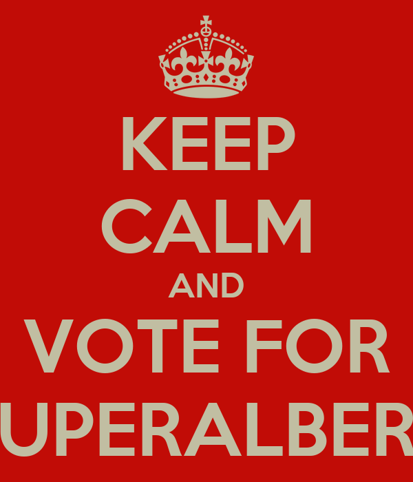 KEEP CALM AND VOTE FOR SUPERALBERT