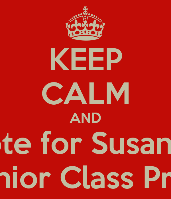 KEEP CALM AND Vote for Susanne For Junior Class Presiden