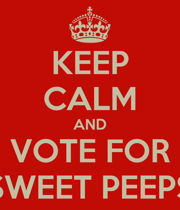 KEEP CALM AND VOTE FOR SWEET PEEPS