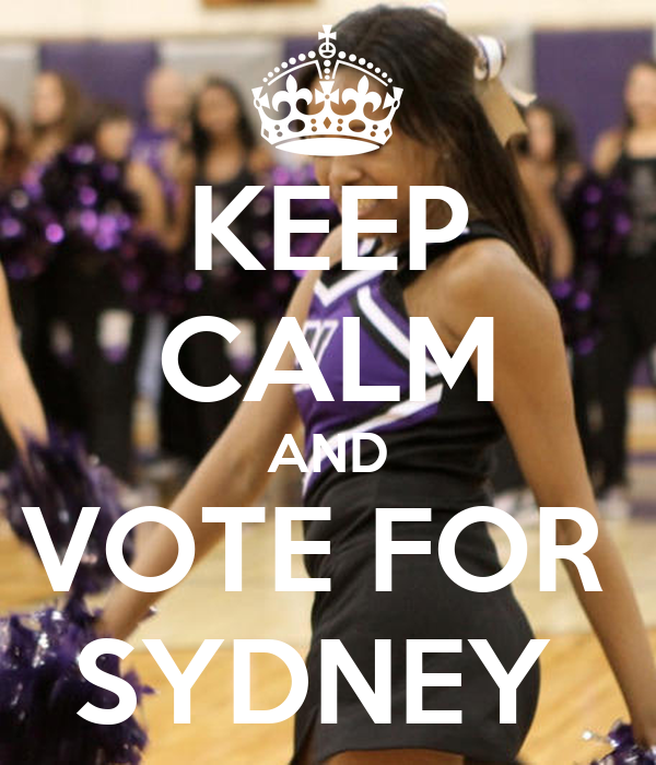KEEP CALM AND VOTE FOR  SYDNEY