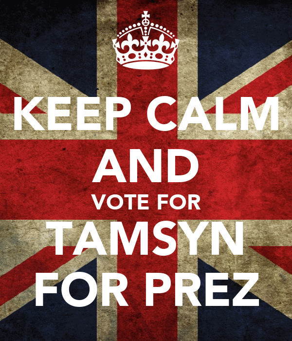KEEP CALM AND VOTE FOR TAMSYN FOR PREZ