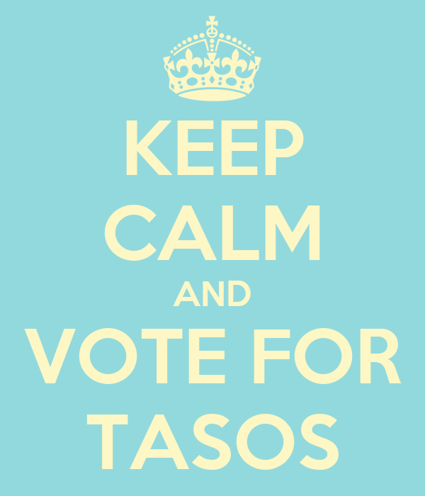 KEEP CALM AND VOTE FOR TASOS