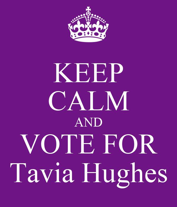 KEEP CALM AND VOTE FOR Tavia Hughes