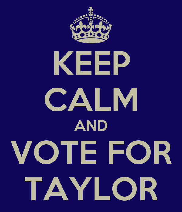 KEEP CALM AND VOTE FOR TAYLOR