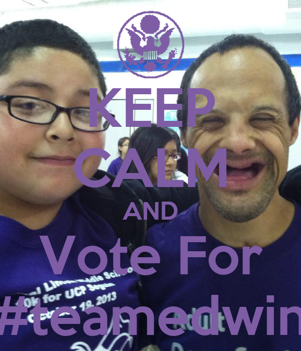 KEEP CALM AND Vote For #teamedwin