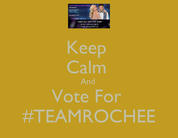 Keep  Calm  And  Vote For  #TEAMROCHEE