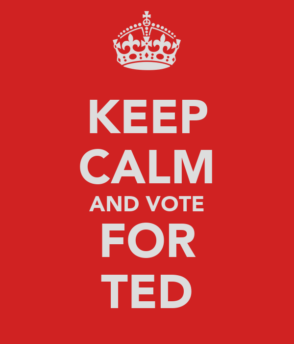KEEP CALM AND VOTE FOR TED