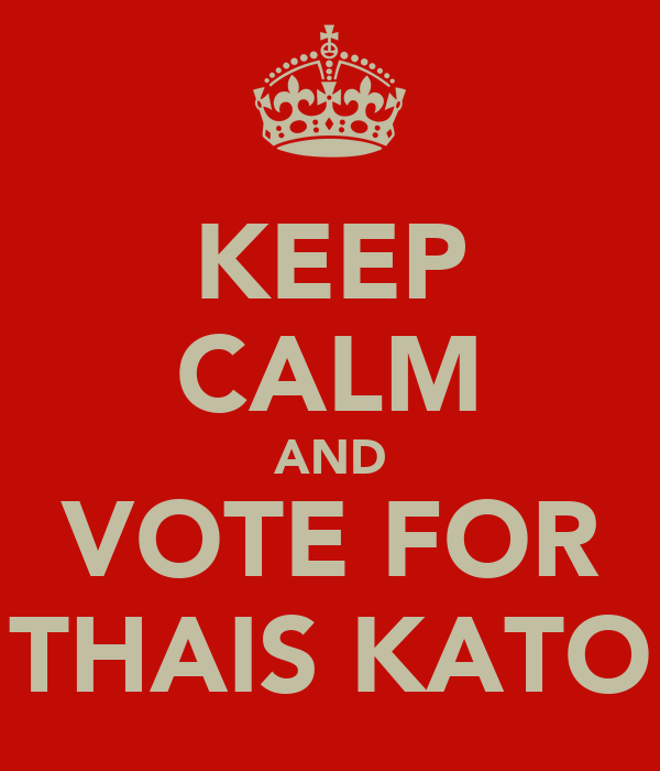 KEEP CALM AND VOTE FOR THAIS KATO