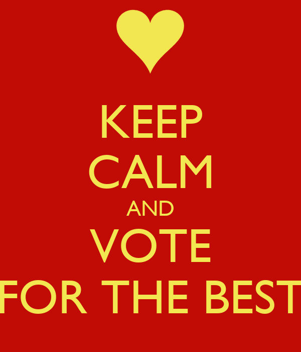 KEEP CALM AND VOTE FOR THE BEST