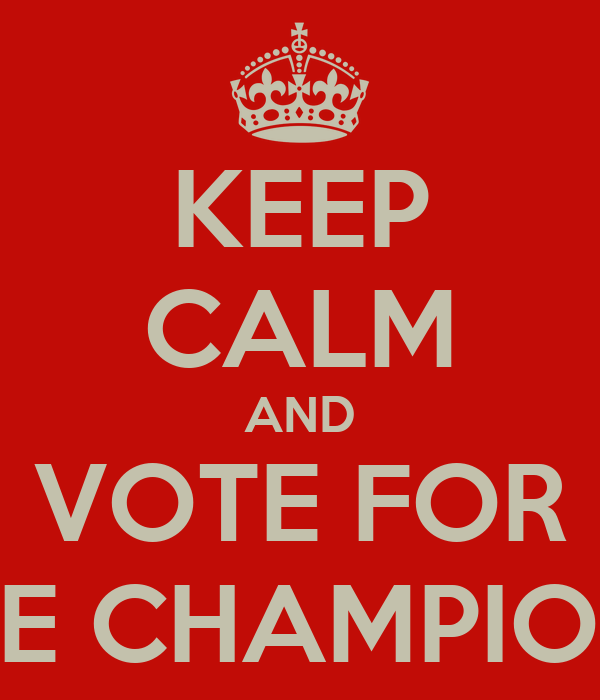 "KEEP CALM AND VOTE FOR ""THE CHAMPIONS"""
