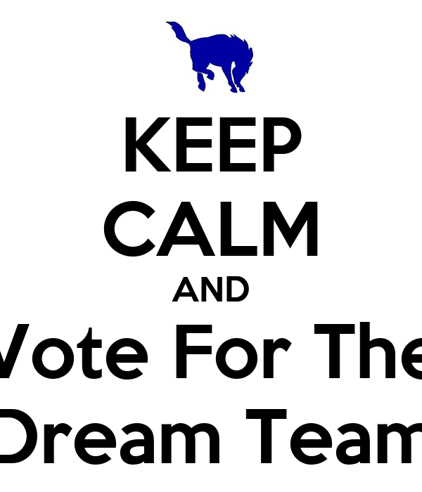 KEEP CALM AND Vote For The Dream Team