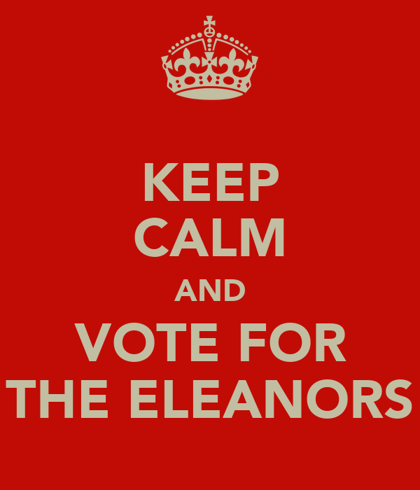 KEEP CALM AND VOTE FOR THE ELEANORS