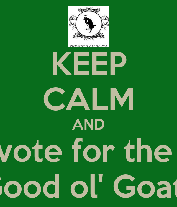 KEEP CALM AND vote for the  Good ol' Goats