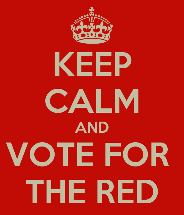 KEEP CALM AND VOTE FOR  THE RED