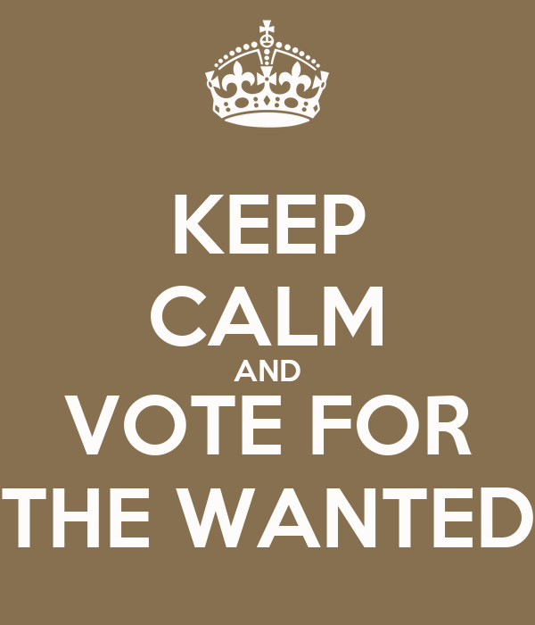 KEEP CALM AND VOTE FOR THE WANTED