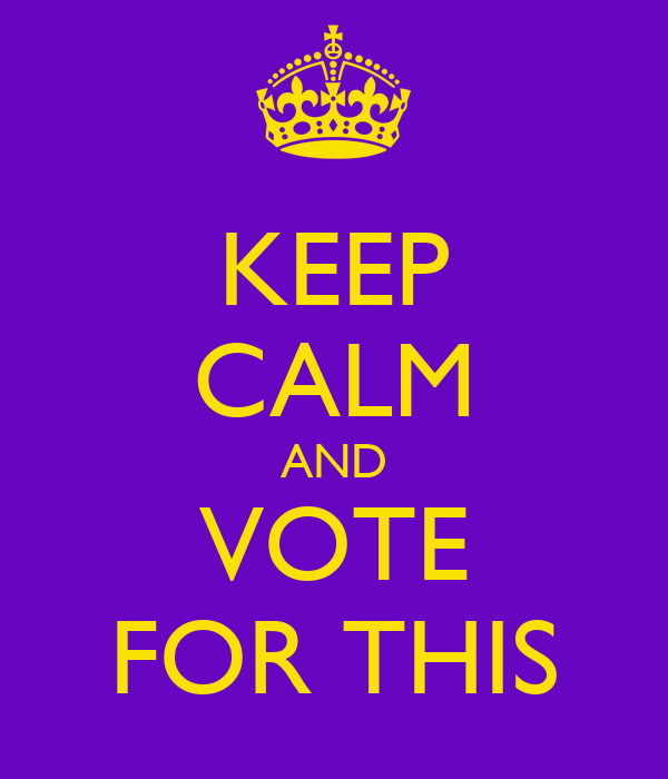 KEEP CALM AND VOTE FOR THIS