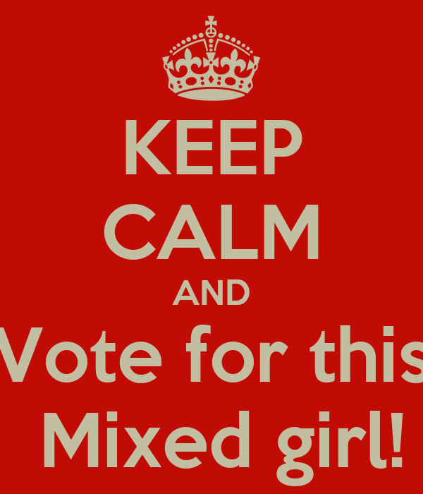KEEP CALM AND Vote for this  Mixed girl!