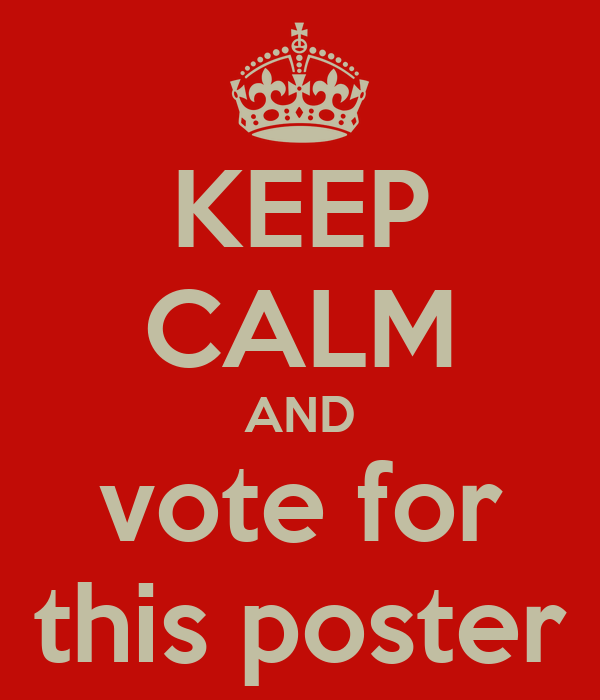 KEEP CALM AND vote for this poster