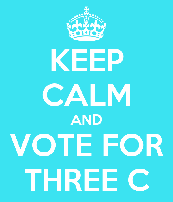 KEEP CALM AND VOTE FOR THREE C