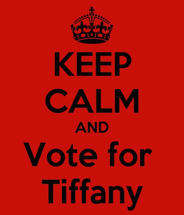 KEEP CALM AND Vote for  Tiffany