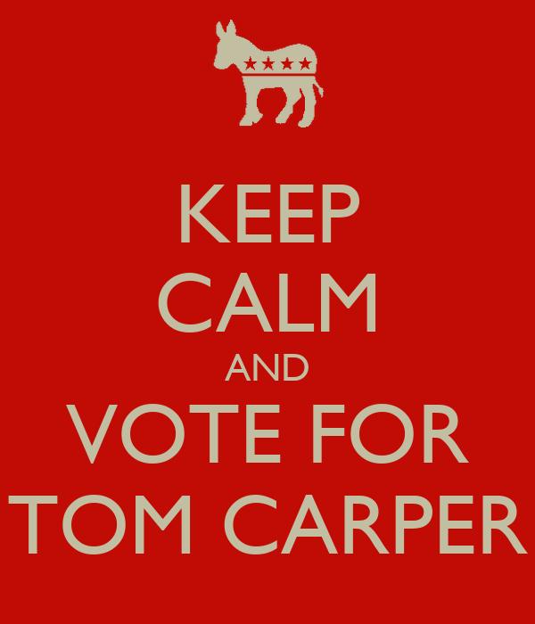KEEP CALM AND VOTE FOR TOM CARPER