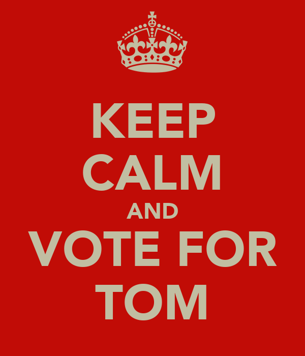 KEEP CALM AND VOTE FOR TOM