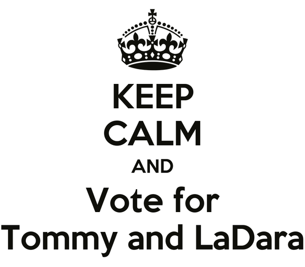 KEEP CALM AND Vote for Tommy and LaDara