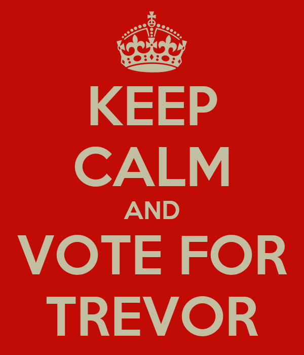KEEP CALM AND VOTE FOR TREVOR